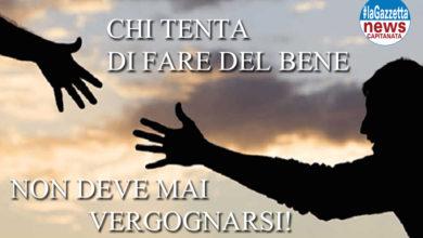 Photo of CHI TENTA DI FARE DEL BENE  NON DEVE MAI VERGOGNARSI!
